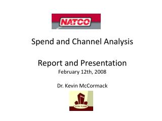 Spend and Channel Analysis  Report and Presentation February 12th, 2008  Dr. Kevin McCormack