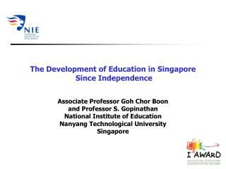 The Development of Education in Singapore  Since Independence   Associate Professor Goh Chor Boon  and Professor S. Gopi