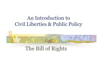 An Introduction to  Civil Liberties  Public Policy