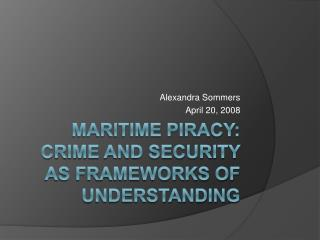 Maritime Piracy: Crime and Security as Frameworks of Understanding
