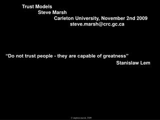 Do not trust people - they are capable of greatness  Stanislaw Lem