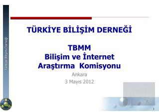 T RKIYE BILISIM DERNEGI  TBMM  Bilisim ve Internet  Arastirma  Komisyonu