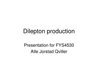 Dilepton production