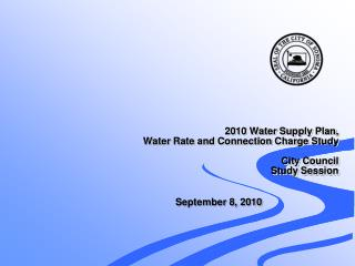 2010 Water Supply Plan, Water Rate and Connection Charge Study   City Council Study Session