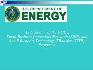 An Overview of the DOE s  Small Business Innovation Research SBIR and Small Business Technology TRansfer STTR Programs