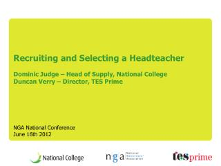 Recruiting and Selecting a Headteacher  Dominic Judge   Head of Supply, National College Duncan Verry   Director, TES Pr