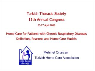 Turkish Thoracic Society 11th Annual Congress  23-27 April 2008  Home Care for Patienst with Chronic Respiratory Disease