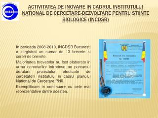 ACTIVITATEA DE INOVARE IN CADRUL INSTITUTULUI NATIONAL DE CERCETARE-DEZVOLTARE PENTRU STIINTE BIOLOGICE INCDSB