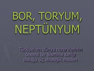 BOR, TORYUM, NEPT NYUM