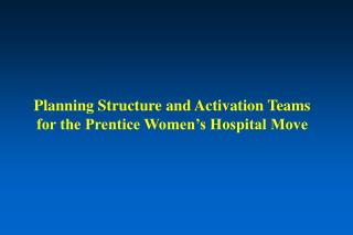 Planning Structure and Activation Teams for the Prentice Women s Hospital Move