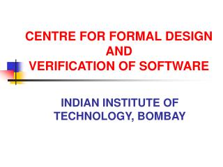 CENTRE FOR FORMAL DESIGN AND  VERIFICATION OF SOFTWARE