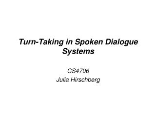 Turn-Taking in Spoken Dialogue Systems