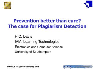 Prevention better than cure  The case for Plagiarism Detection