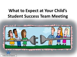 What to Expect at Your Child s Student Success Team Meeting