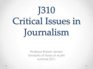 J310 Critical Issues in Journalism
