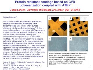 Protein-resistant coatings based on CVD polymerization coupled with ATRP  Joerg Lahann, University of Michigan Ann Arbor