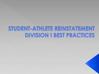 STUDENT-ATHLETE REINSTATEMENT DIVISION I BEST PRACTICES