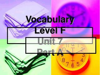 Vocabulary  Level F Unit 7 Part A