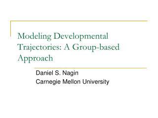 Modeling Developmental Trajectories: A Group-based Approach