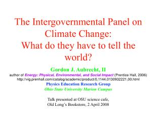 The Intergovernmental Panel on Climate Change: What do they have to tell the world  Gordon J. Aubrecht, II author of Ene