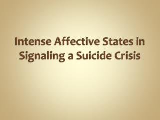Intense Affective States in Signaling a Suicide Crisis
