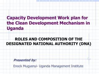 Capacity Development Work plan for the Clean Development Mechanism in Uganda