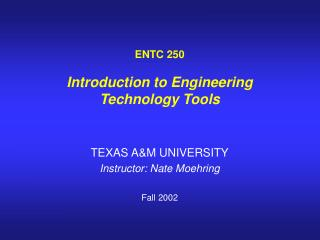 ENTC 250  Introduction to Engineering Technology Tools