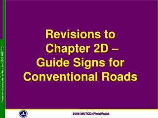 Revisions to  Chapter 2D    Guide Signs for Conventional Roads