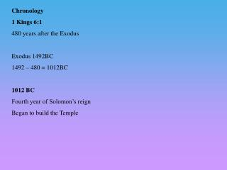 Chronology 1 Kings 6:1 480 years after the Exodus  Exodus 1492BC 1492   480  1012BC  1012 BC Fourth year of Solomon s re