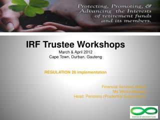 IRF Trustee Workshops  March  April 2012 Cape Town, Durban, Gauteng   REGULATION 28 implementation   Financial Services