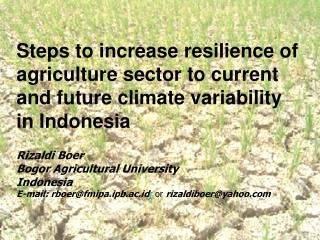 Steps to increase resilience of agriculture sector to current and future climate variability in Indonesia  Rizaldi Boer