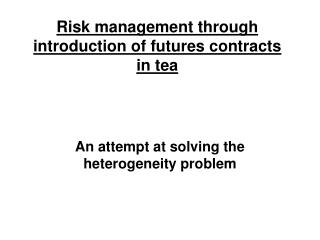 Risk management through introduction of futures contracts in tea