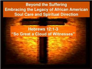 Beyond the Suffering Embracing the Legacy of African American  Soul Care and Spiritual Direction