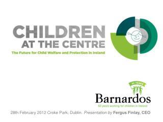 28th February 2012 Croke Park, Dublin. Presentation by Fergus Finlay, CEO