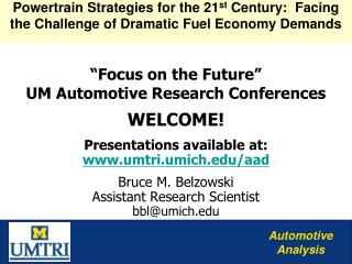 Focus on the Future  UM Automotive Research Conferences  WELCOME  Presentations available at: umtri.umich