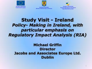 Study Visit - Ireland Policy- Making in Ireland, with particular emphasis on  Regulatory Impact Analysis RIA   Michael G