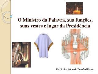 O Ministro da Palavra, sua fun  es, suas vestes e lugar da Presid ncia