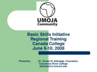Basic Skills Initiative Regional Training Canada College June 9-10, 2008   Presenter:   Dr. Teresa W. Aldredge, Counselo