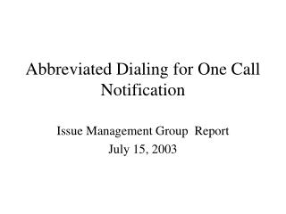 Abbreviated Dialing for One Call Notification