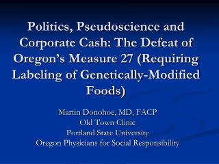 Politics, Pseudoscience and Corporate Cash: The Defeat of Oregon s Measure 27 Requiring Labeling of Genetically-Modified