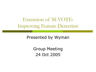 Extension of M-VOTE:  Improving Feature Detection