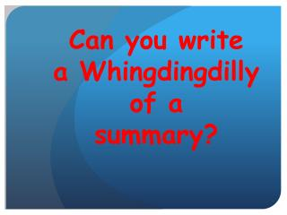 Can you write  a Whingdingdilly  of a  summary