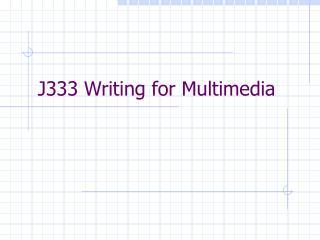 J333 Writing for Multimedia