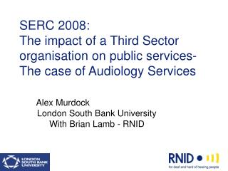 SERC 2008: The impact of a Third Sector organisation on public services-The case of Audiology Services