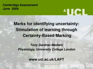 Marks for identifying uncertainty:  Stimulation of learning through  Certainty-Based Marking  Tony Gardner-Medwin Physio
