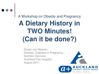 A Workshop on Obesity and Pregnancy        A Dietary History in TWO Minutes Can it be done