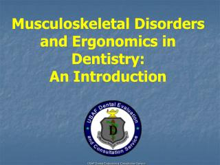 Musculoskeletal Disorders and Ergonomics in Dentistry:  An Introduction