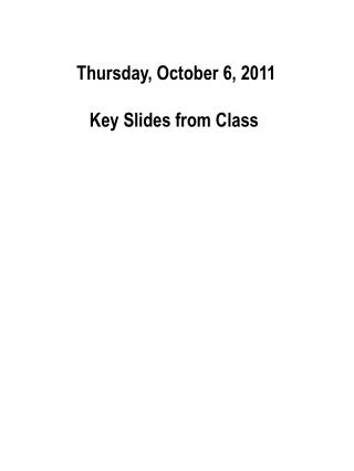 Thursday, October 6, 2011  Key Slides from Class