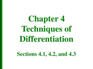 Chapter 4 Techniques of Differentiation  Sections 4.1, 4.2, and 4.3