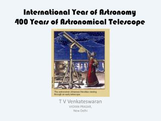 International Year of Astronomy 400 Years of Astronomical Telescope
